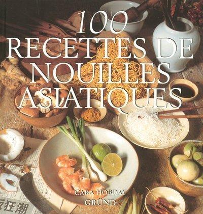 9782700053753: 100 recettes de nouilles asiatiques (100 Sauces et Recettes)