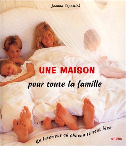 9782700053883: UNE MAISON POUR TOUTE LA FAMILLE. Un int�rieur o� chacun se sent bien