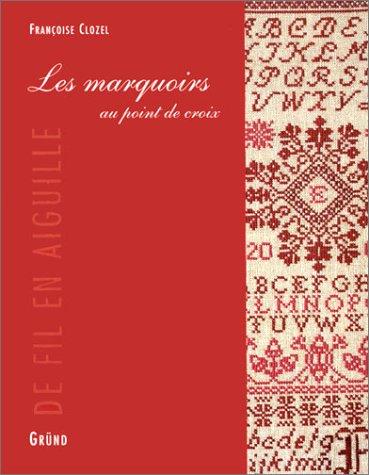 Les Marquoirs au point de croix: Clozel, Françoise