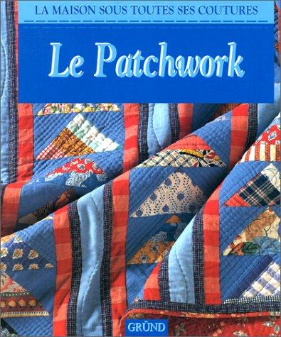 LE PATCHWORK : La Maison Sous Toutes Ses Coutures: Crawford, Diane; Ganderton, Lucinda