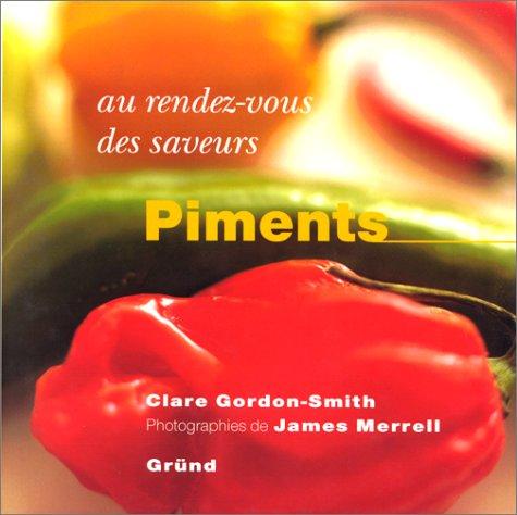 Au rez-vous des saveurs : Piments: Gordon Smith, Clare,