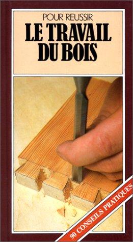 9782700061192: Pour réussir le travail du bois