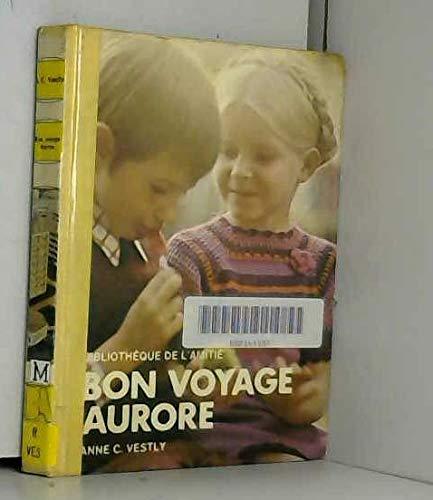 Bon voyage Aurore (Bibliothèque de l'amitié): Anne Catharina Vestly