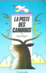 LA PISTE DES CARIBOUS: PAQUET ANNIE