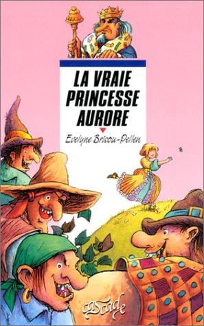 La vraie princesse Aurore (French Edition): Brisou-Pellen, Evelyne, Christmann, Thierry