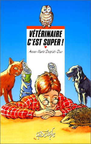 V?t?rinaire c'est super! (French Edition): Desplat-Duc, Anne-Marie, Chabot, Jean-Philippe