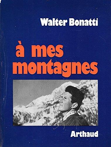 A mes montagnes: Bonatti Walter