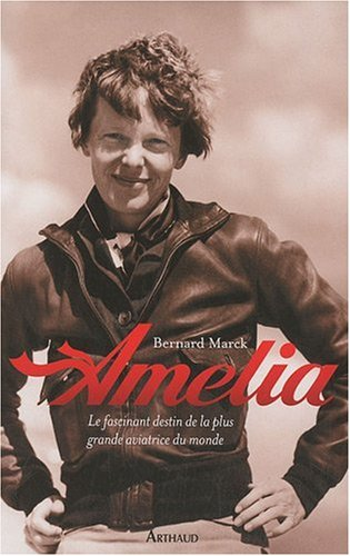 9782700302363: Amelia : Le fascinant destin de la plus grande aviatrice du monde