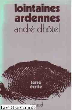 Lointaines Ardennes (Terre ecrite) (French Edition) (2700302699) by Dhotel, Andre