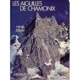 Les aiguilles de chamonix : 1741-1980: Isselin Henri