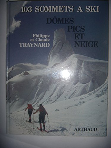 9782700304923: Domes, pics et neige: 103 sommets a ski (Collection Altitudes) (French Edition)
