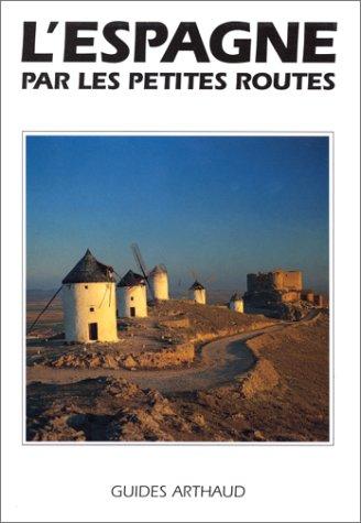 9782700310306: Guide Arthaud : L'Espagne par les petites routes