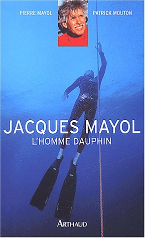 Jacques Mayol, l'homme dauphin (2700313445) by Pierre Mayol; Patrick Mouton