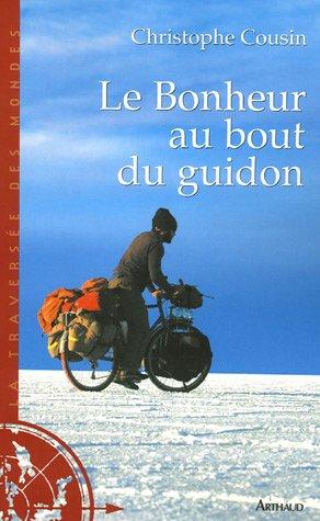 9782700396485: Le Bonheur au bout du guidon : 30000 kms et 833 jours d'aventures autour de la terre