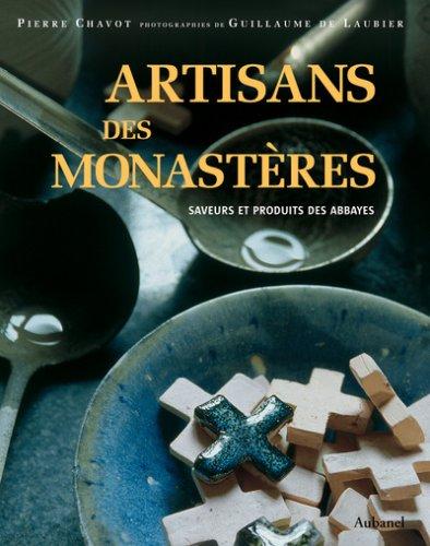 9782700602548: Artisants des monastères : Saveurs et produits des abbayes