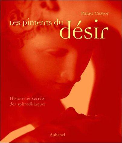 Les Piments du d?sir : Histoire et: Chavot, Pierre