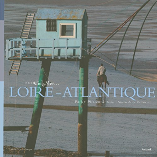 Loire-Atlantique (French Edition) (2700603265) by Philip Plisson; Nicolas de La Casintiere