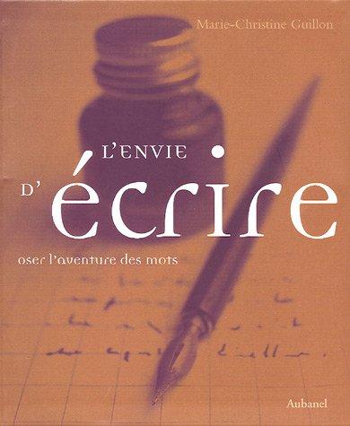 9782700603606: L'envie d'écrire : Oser l'aventure des mots