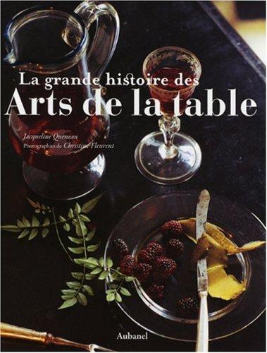 Grande histoire des arts de la table (La): Jacqueline Queneau