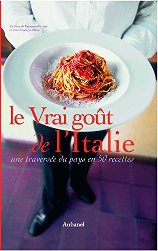 9782700604825: Le Vrai goût de l'Italie : Une traversée du pays en 50 recettes