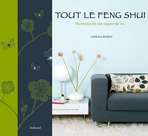 Tout le Feng Shui : Harmonie de son espace de vie: Vanessa Boren, Charline Davis