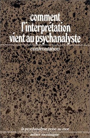 9782700700657: Comment l'interprétation vient au psychanalyste: Journées confrontation, [1er et 2 mai 1976] (La Psychanalyse prise au mot) (French Edition)