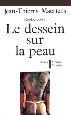 Le dessein sur la peau: Essai d'anthropologie des inscriptions tégumentaires (Étranges étrangers) (French Edition) (2700700872) by Thierry Maertens