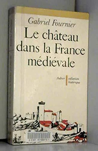 Le chateau dans la France medievale [Jan: Fournier Gabriel