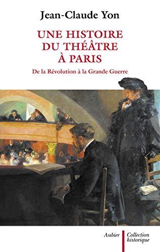 9782700701883: Une histoire du théâtre à Paris de la Révolution à la Grande Guerre (Historique)