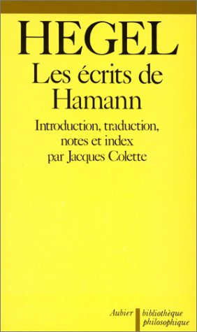 Les écrits de Hamann. Introducton, traduction, notes et index par Jacques Colette: Hegel; ...