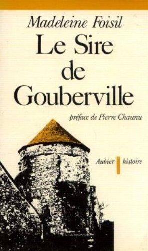 Le Sire de Gouberville. Un gentilhomme normand au XVIe siècle.: Foisil,Madeleine.