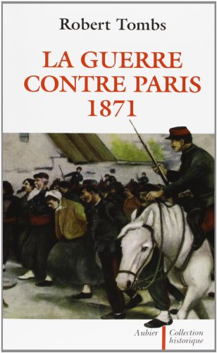 La guerre contre paris 1871 (ne) (French Edition): robert tombs