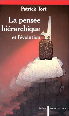 La pensee hierarchique et l'evolution (Les Complexes discursifs) (French Edition) (270070312X) by Tort, Patrick
