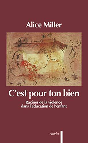 C'est pour ton bien: Racines de la violence dans l'éducation de l'enfant (Psychanalyse) (French Edition) - Miller, Alice
