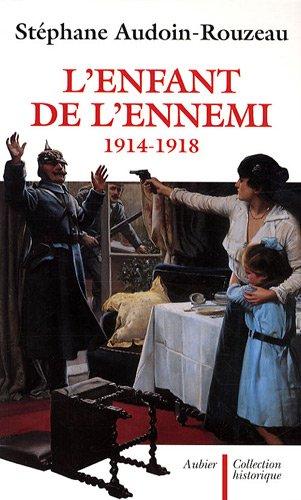 L'enfant de l'ennemi 1914-1918 : Viol, avortement,: Stéphane Audoin-Rouzeau