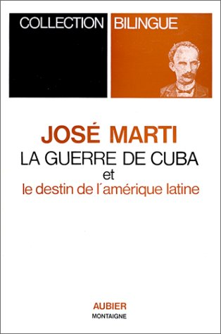 La Guerre de Cuba et le destin de l'Amérique latine Marti, José