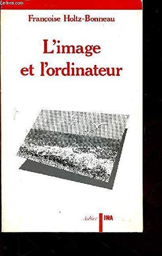 9782700718447: L'Image et l'ordinateur: Essai sur l'imagerie informatique (French Edition)