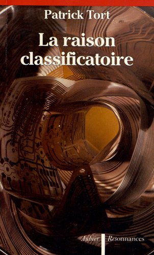 La raison classificatoire: Quinze études (Les Complexes discursifs) (French Edition) (2700718534) by Patrick Tort