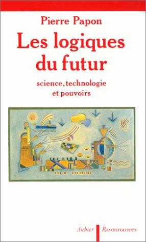 Les logiques du futur: Science, technologie et: Papon, Pierre