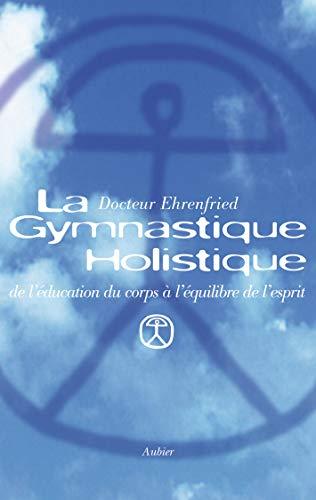 9782700720723: La gymnastique holistique : De l'education du corps a l'équilibre de l'esprit