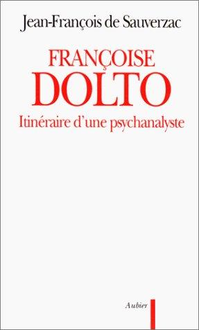 9782700721652: FRANCOISE DOLTO. Itinéraire d'une psychanalyste