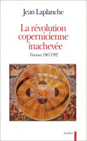 La révolution copernicienne inachevée: Travaux 1965-1992 (French Edition) (2700721667) by Jean Laplanche
