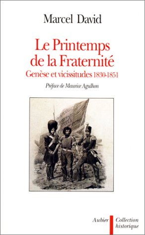 Le printemps de la fraternite: Genese et vicissitudes, 1830-1851 (Collection Historique) (French ...