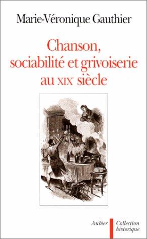 Chanson, sociabilite et grivoiserie au XIXe siecle (Collection historique) (French Edition): ...