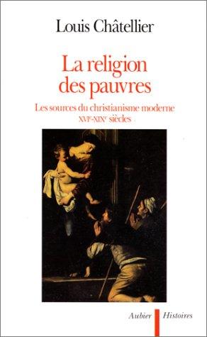 La religion des pauvres: Les missions rurales en Europe et la formation du catholicisme moderne, ...