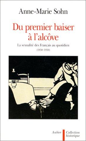 9782700722673: Du premier baiser à l'alcôve : La sexualité des Français au quotidien (1850-1950)