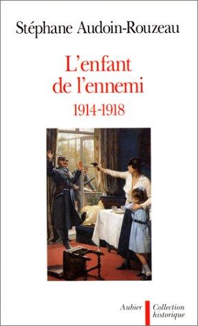L'enfant de l'ennemi (1914-1918) : Viol, avortement,: Stéphane Audoin-Rouzeau