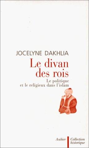 9782700722932: Le divan des rois: Le politique et le religieux dans l'islam (Collection historique) (French Edition)