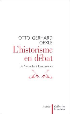 L'historisme en débat : De Nietzsche à Kantorowicz: Oexle, Otto Gerhard