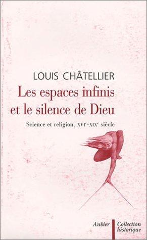 Les Espaces infinis et le Silence de Dieu: Châtellier, Louis